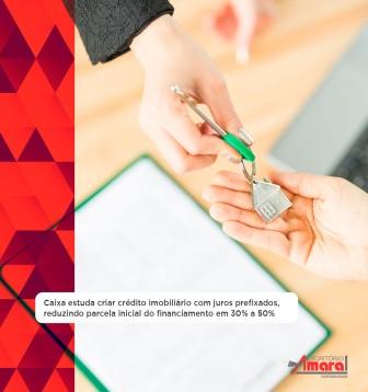 Caixa estuda criar crédito imobiliário com juros prefixados, reduzindo parcela inicial do financiamento em 30% a 50%