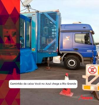 Caminhão da caixa Você no Azul chega a Rio Grande